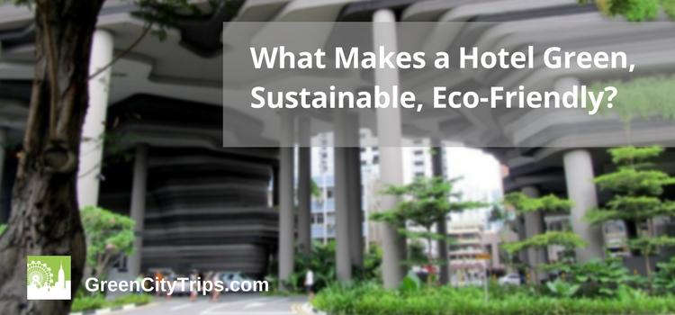 What makes a hotel green, sustainable, eco-friendly