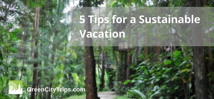 Five Tips For a Sustainable Vacation for Eco-Smart City Travelers